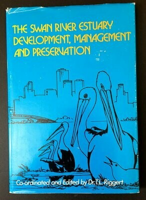 The Swan River Estuary: Development, Management and Preservation by edited by T L Riggert