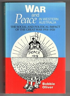 War and Peace in Western Australia: Social and Political Impact of the Great War 1914-1926 by Bobbie Oliver