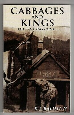Cabbages and Kings: The Time Has Come by R F Baldwin