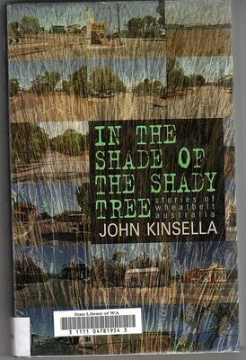 In the Shade of the Shady Tree: Stories of Wheatbelt Australia by John Kinsella