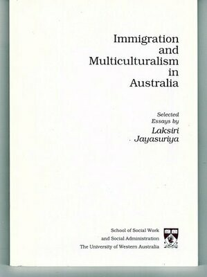 Immigration and Multiculturalism in Australia: Selected Essays by Laksiri Jayasuriya