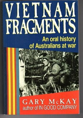 Vietnam Fragments: An Oral History of Australians at War by Gary McKay