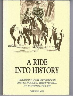 A Ride Into History: The Story of a Cattle Drove Down the Coastal Stock Route, Western Australia, as a Bicentnnial Event, 1988 by Daphne Gratte