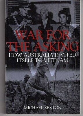 War for the Asking: How Australia Invited Itself to Vietnam by Michael Sexton