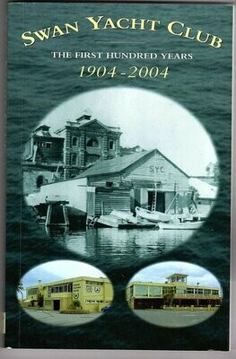 Swan Yacht Club: The First Hundred Years: 1904 - 2004compiled by Graham Crofts and edited by Bill Pratley