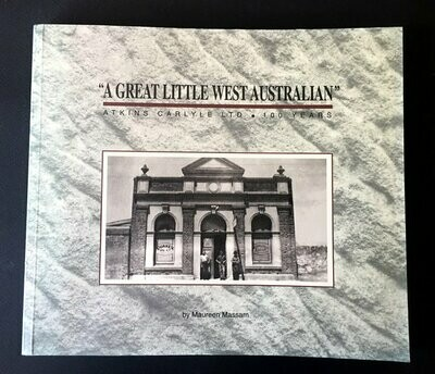 A Great Little Western Australia: Atkins Carlyle Ltd: 100 Years by Maureen Massam