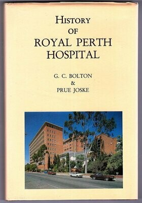 History of Royal Perth Hospital by G C Bolton and Prue Joske