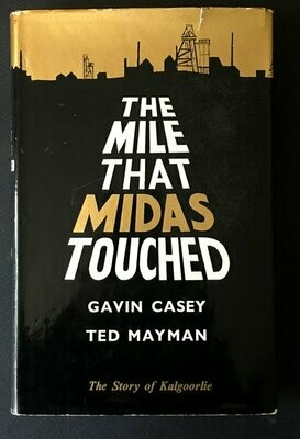 The Mile That Midas Touched: The Story of Kalgoorlie by Gavin Casey and Ted Mayman