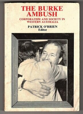 The Burke Ambush: Corporatism and Society in Western Australia edited by Patrick O'Brien