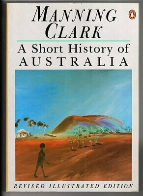 A Short History of Australia (Illustrated Edition) by Manning Clark