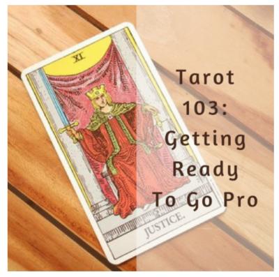 Tarot 103: Getting Ready to Go Pro