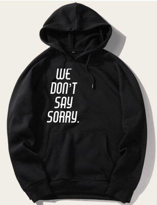 We Dont Say Sorry Hoodie