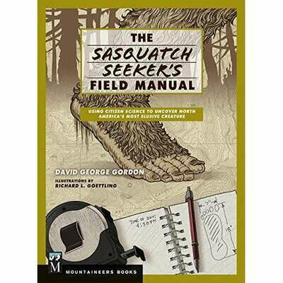 The Sasquatch Seeker's Field Manual: Using Citizen Science to Uncover North America's Most Elusive Creature