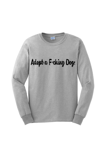 Adopt a F*cking Dog (Long Sleeve)