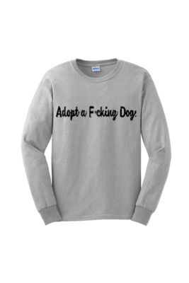 Adopt a F*cking Dog (Long Sleeve)