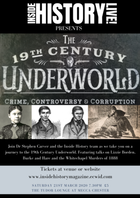 Inside History Live! 19th Century Underworld 21st March 2020, 7.30, Tudor Lounge Chester.