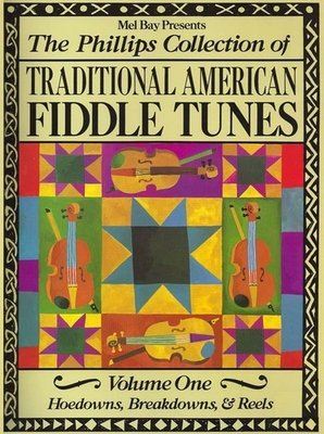 The Phillips Collection of Traditional American Fiddle Tunes, vol. 1