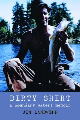 Dirty Shirt: A Boundary Waters Memoir (Paperback) DRTSHR-PBK