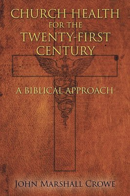 Church Health for the Twenty-First Century: A Biblical Approach (Paperback) CHUHEA-PBK