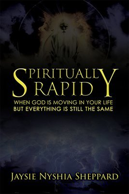 Spiritually Rapid: When God Is Moving in Your Life But Everything Is Still the Same (Paperback) SPIRPD-PBK