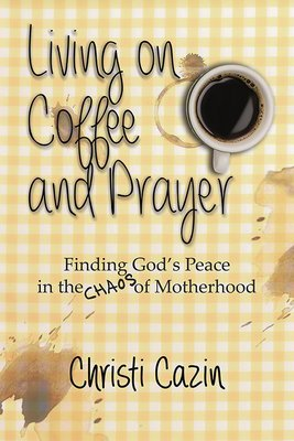 Living on Coffee and Prayer: Finding God's Peace in the Chaos of Motherhood (Paperback) LIVCOF-PBK