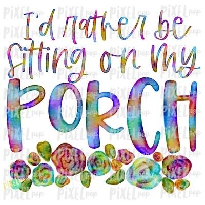 I'd Rather Be Sitting on My Porch PNG | Sublimation Design | Hand Drawn PNG | Sublimation PNG | Digital Download | Printable Art | Clip Art