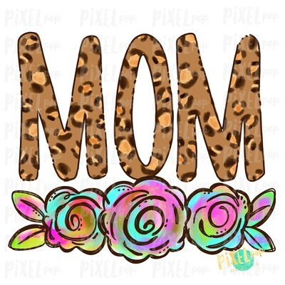 Mom Leopard Print Rainbow Flowers PNG | Mother's Day Sublimation Design | Hand Painted PNG | Digital Art | Printable Art | Clip Art
