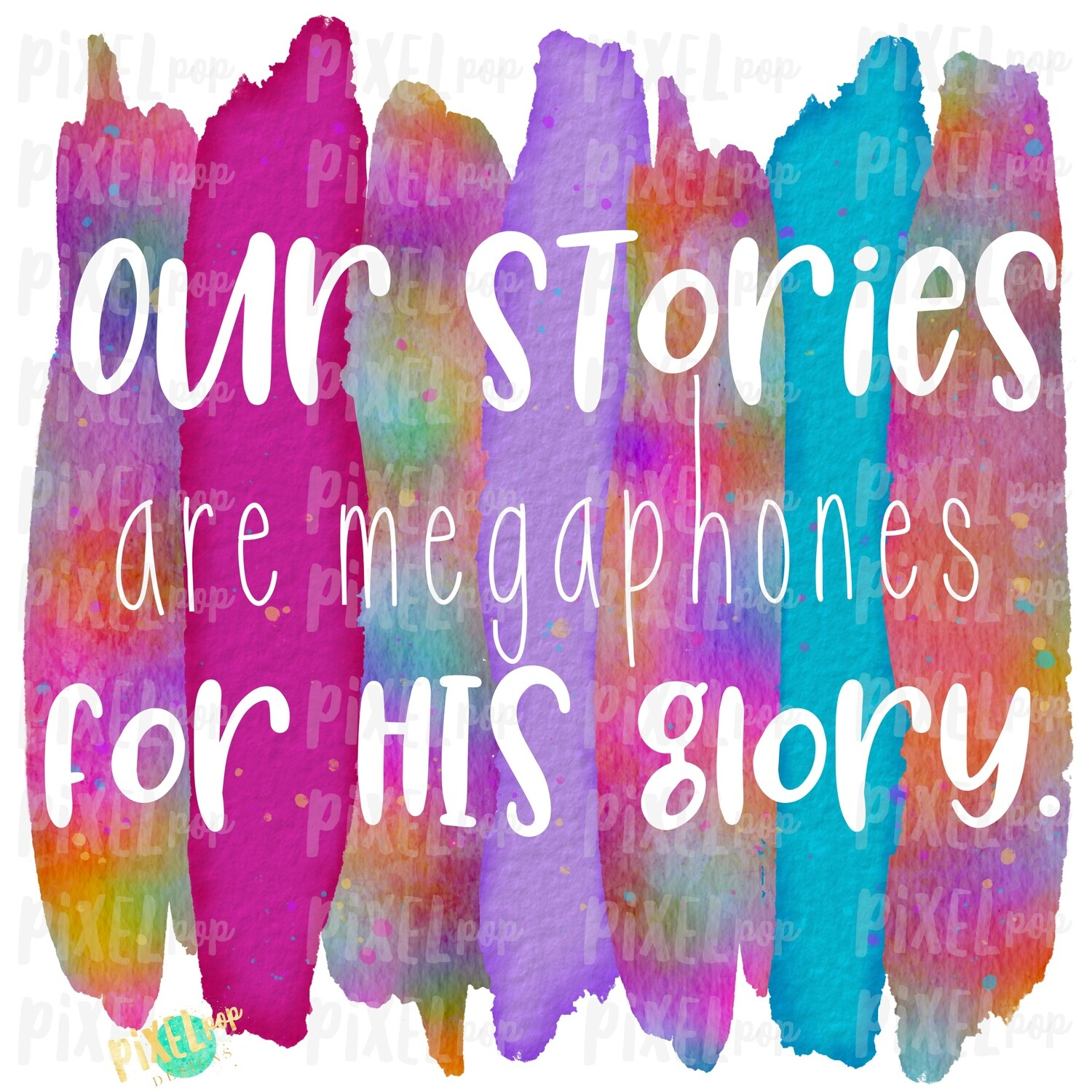 "Our Stories are Megaphones for HIS Glory Tie Dye ""Cut Out"" Watercolor Brush Stroke Background Sublimation PNG 
