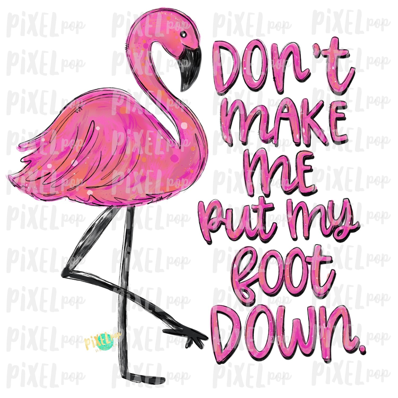 Flamingo Don't Make Me Put My Foot Down PNG   Sublimation   Hand Painted Bird   Watercolor Bird Digital Download   Printable Art   Clip Art