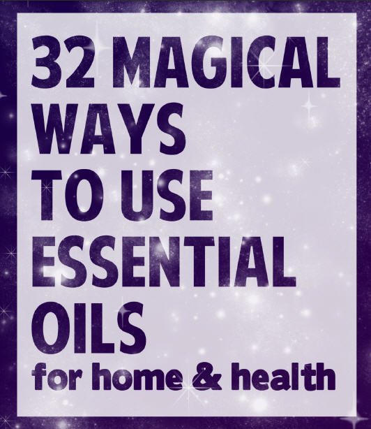 FREE E-BOOK: 32 Magical Ways to Use Essential Oils for Home & Health 32MAGICDOWNLOAD