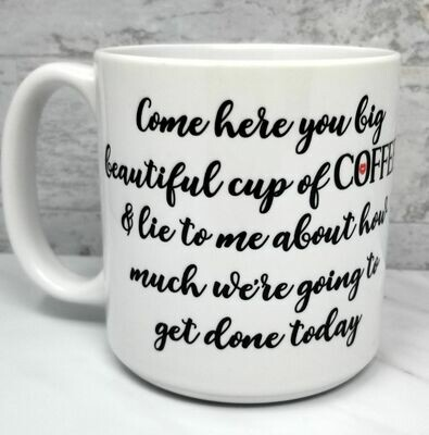 Come Here You Beautiful Big Cup of Coffee