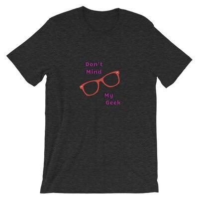Don't Mind My Geek T-Shirt