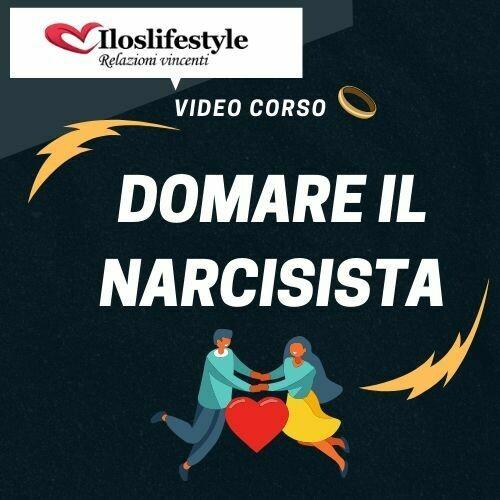 Come Mettere Ai Tuoi Piedi Un Narcisista  video corso .