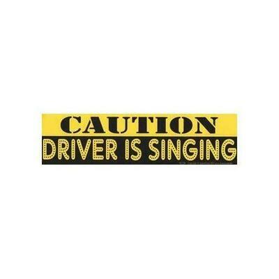 Caution Driver Is Singing bumper sticker