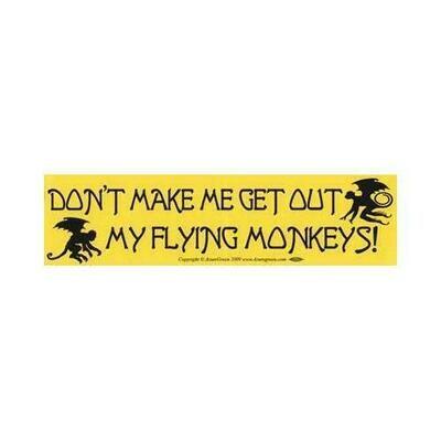 Don't Make Me Get Out My Flying Monkeys bumper sticker