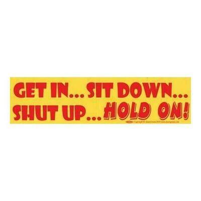 Get In...Sit Down...Shut Up...HOLD ON! bumper sticker