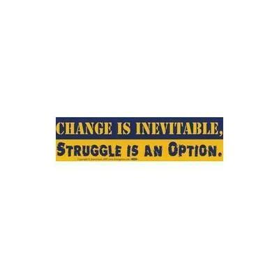 Change is Inevitable. Struggle is an Option. bumper sticker