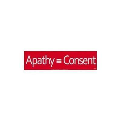 Apathy = Consent bumper sticker - 11