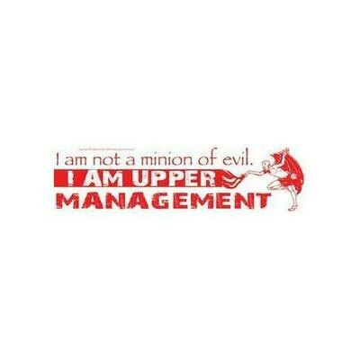 I Am Not A Minion Of Evil I Am Upper Management bumper sticker