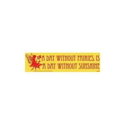A Day Without Fairies, Is Like A Day Without Sunshine bumper sticker