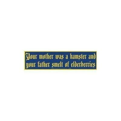 Your Mother Was a Hamster and Your Father Smelt of Elderberries bumper sticker - 11 1/2