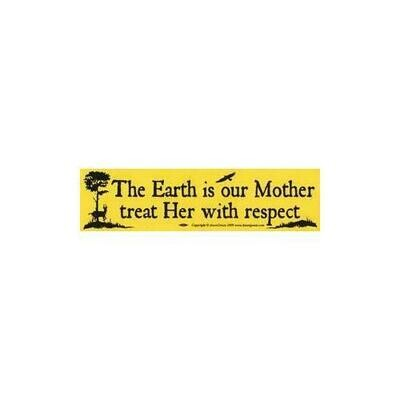 The Earth is our Mother, treat Her with respect