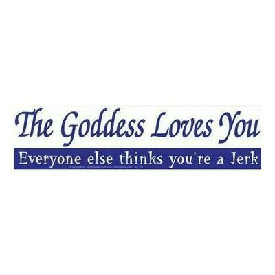 The Goddess loves you. Everyone Else thinks You're a Jerk