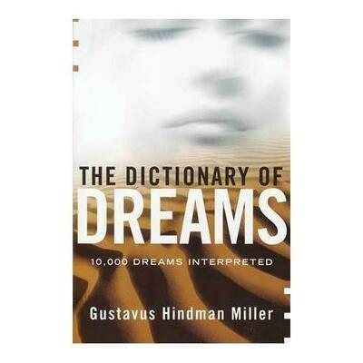 Dictionary of Dreams10,000 Dreams Interpreted by Gustavus Miller