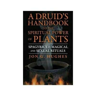 Druid's Handbook to the Spiritual Power of Plants by Jon Hughes