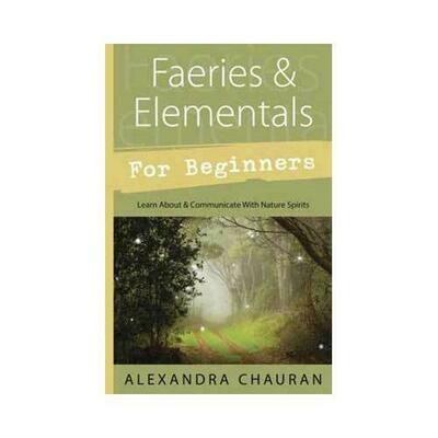 Faeries & Elementals for Beginners by Alexandra Chauran