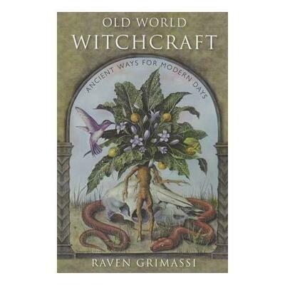 Old World Witchcraft by Raven Grimassi