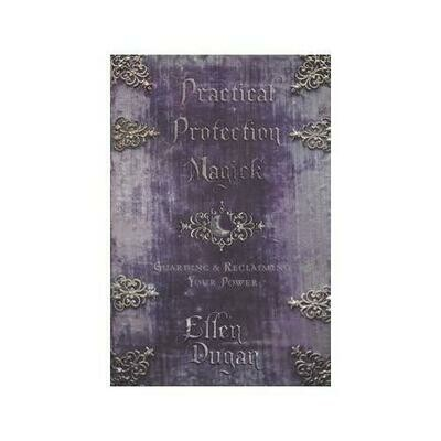 Practical Protection Magick by Ellen Dugan