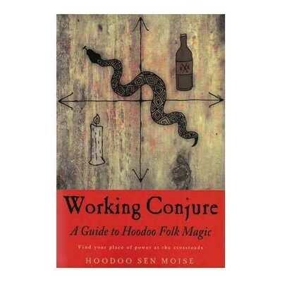 Working Conjure Guide to Hoodoo Folk Magic by Hoodoo Sen Moise
