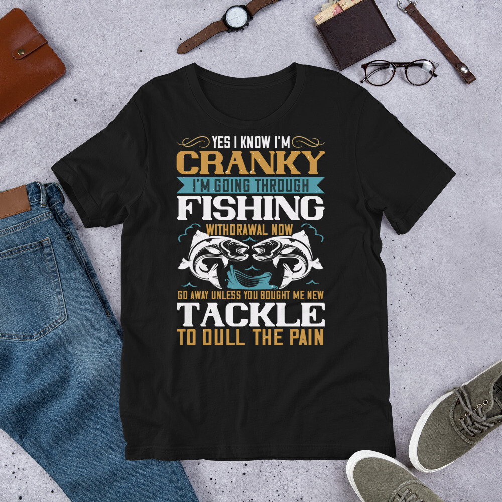 YES I KNOW I'M CRANKY i'm going through fishing withdrawal now go away fishing Short-Sleeve Unisex T-Shirt